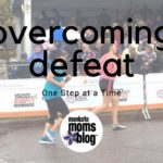 Overcoming Defeat…One Step at a Time.